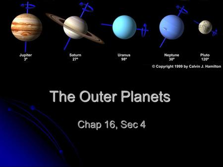 The Outer Planets Chap 16, Sec 4. Chap 16 Sec 4 Essential Questions 1. What characteristics do the gas giants have in common? 2. What characteristics.