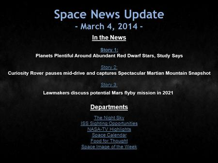 Space News Update - March 4, 2014 - In the News Story 1: Story 1: Planets Plentiful Around Abundant Red Dwarf Stars, Study Says Story 2: Story 2: Curiosity.