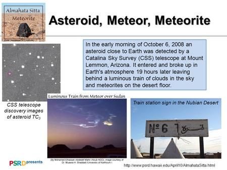 Asteroid, Meteor, Meteorite  In the early morning of October 6, 2008 an asteroid close to Earth was.
