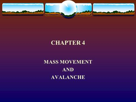 CHAPTER 4 MASS MOVEMENT AND AVALANCHE. Natural systems are noted for their attempt to seek steady state and dynamic equilibrium Gravity is an equalizing.