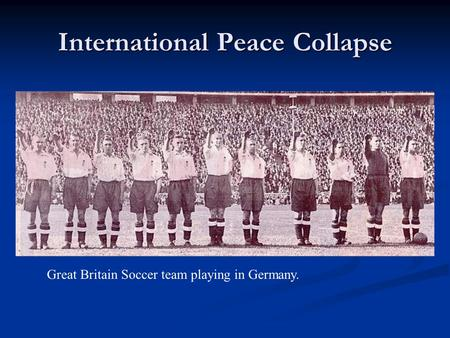 International Peace Collapse Great Britain Soccer team playing in Germany.