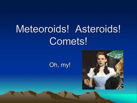 Meteoroids! Asteroids! Comets! Oh, my!. What makes up our Solar System? The sun Planets Moons Asteroid belt (between Mars and Jupiter) Lots of space All.