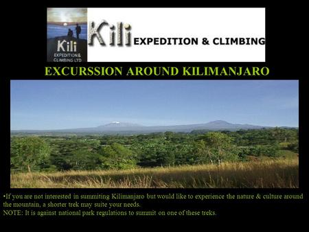EXCURSSION AROUND KILIMANJARO If you are not interested in summiting Kilimanjaro but would like to experience the nature & culture around the mountain,