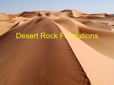 Desert Rock Formations. Rock formation These formations are usually the result of weathering and erosion sculpting the existing rock.