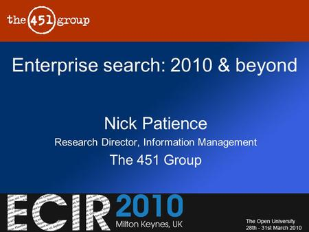 Enterprise search: 2010 & beyond Nick Patience Research Director, Information Management The 451 Group.