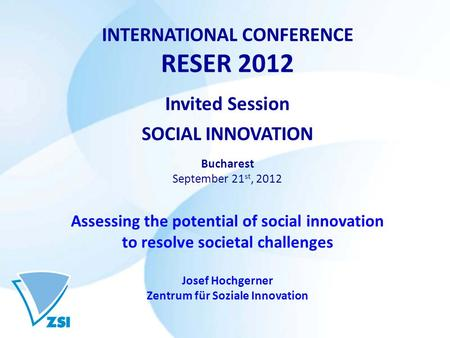 INTERNATIONAL CONFERENCE RESER 2012 Invited Session SOCIAL INNOVATION Bucharest September 21 st, 2012 Assessing the potential of social innovation to resolve.