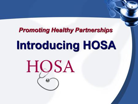 Promoting Healthy Partnerships Introducing HOSA. HOSA A student-led organization with a program of work designed to recruit qualified students, provide.
