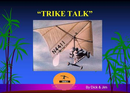 """TRIKE TALK"" By Dick & Jim. What is a ""TRIKE"" anyhow?  Ultralight aircraft which looks a lot like Hang Gliders with a tricycle undercarriage suspended."