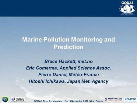 GODAE Final Symposium, 12 – 15 November 2008, Nice, France Marine Pollution Monitoring and Prediction Bruce Hackett, met.no Eric Comerma, Applied Science.