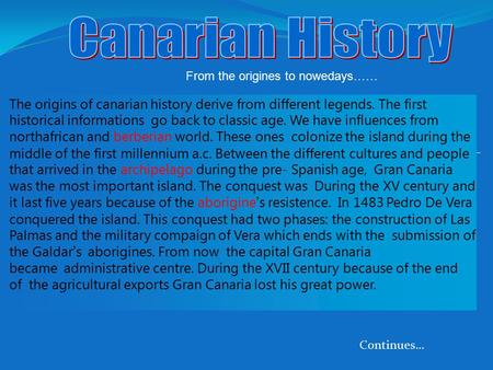 Continues… The origins of canarian history derive from different legends. The first historical informations go back to classic age. We have influences.