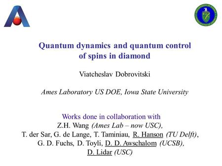 Quantum dynamics and quantum control of spins in diamond Viatcheslav Dobrovitski Ames Laboratory US DOE, Iowa State University Works done in collaboration.