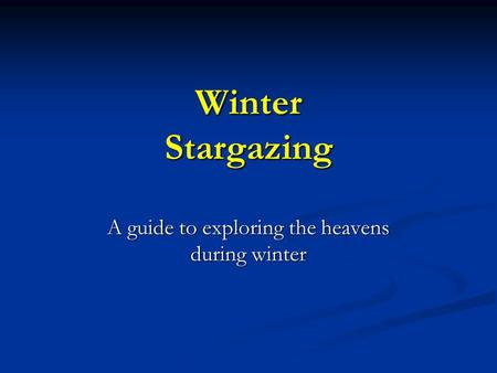 Winter Stargazing A guide to exploring the heavens during winter.
