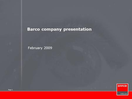 Page 1 Barco company presentation February 2009 Page 1.
