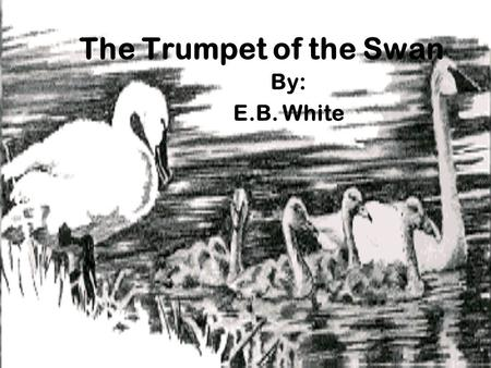 The Trumpet of the Swan By: E.B. White.