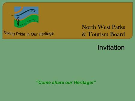 "Invitation ""Come share our Heritage!"". In 2008 The North West Parks and Tourism Board realised 10 years of existence. Through the amalgamation of government."