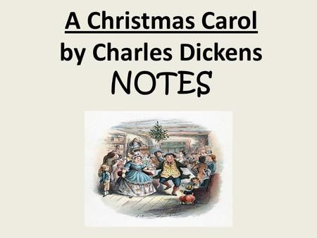A Christmas Carol by Charles Dickens NOTES. I. Novel Information.