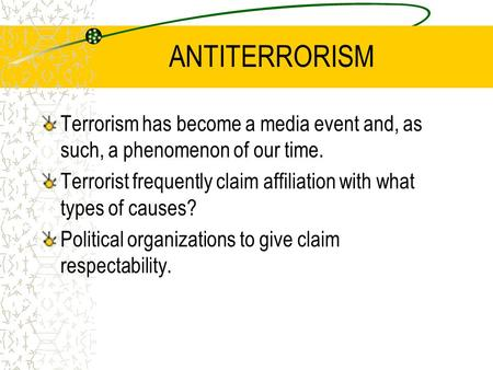 ANTITERRORISM Terrorism has become a media event and, as such, a phenomenon of our time. Terrorist frequently claim affiliation with what types of causes?