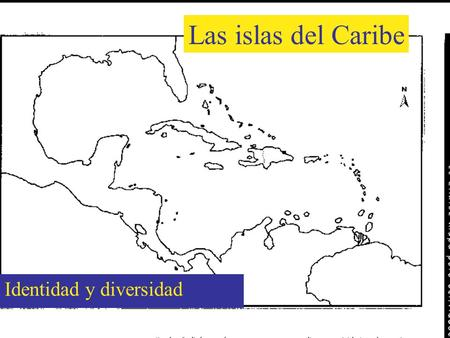 Las islas del Caribe Identidad y diversidad The Islands of the Caribbean Identity and Diversity.