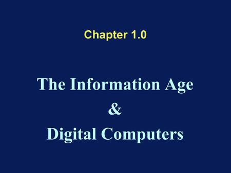 Chapter 1.0 The Information Age & Digital Computers.