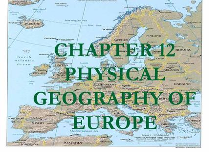 CHAPTER 12 PHYSICAL GEOGRAPHY OF EUROPE. PENINSULAS AND ISLANDS EUROPE IS A CONTINENT OF PENINSULAS:  SCANDINAVIAN-Norway,Sweden,Finland  JUTLAND-Denmark.