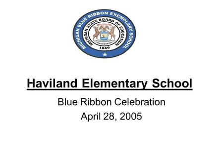 Haviland Elementary School Blue Ribbon Celebration April 28, 2005.