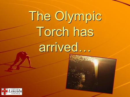 The Olympic Torch has arrived…. Its time to show the world what we're made of… A spectacular evening celebration on Wednesday 27 th June 2012 will ensure.