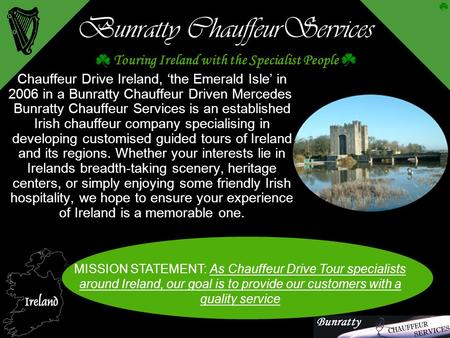 Bunratty ChauffeurServices Chauffeur Drive Ireland, 'the Emerald Isle' in 2006 in a Bunratty Chauffeur Driven Mercedes. Bunratty Chauffeur Services is.