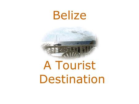 Belize A Tourist Destination. Beautiful Belize Belize, northeastern Central America, bounded on the north and northwest by Mexico, on the east by the.