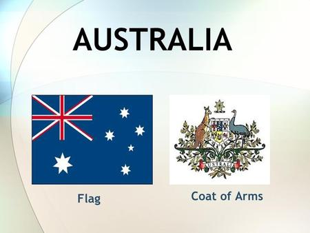 AUSTRALIA Flag Coat of Arms. Basic information Capital Canberra Largest city Sydney National Language English Demonym Aussie Government Federal parliamentary.