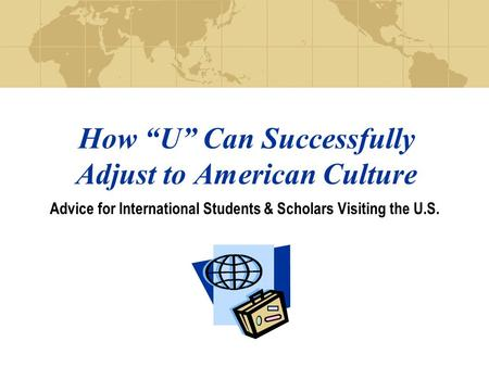 "How ""U"" Can Successfully Adjust to American Culture Advice for International Students & Scholars Visiting the U.S."