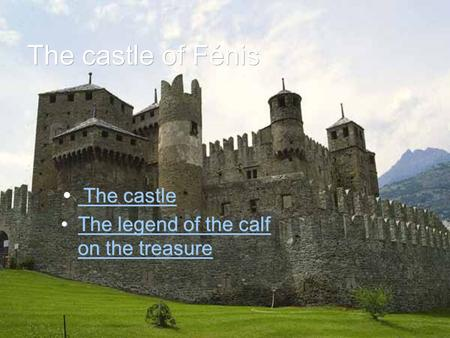 The castle of Fénis The castle The castle The legend of the calf on the treasureThe legend of the calf on the treasure The castle The castle The legend.