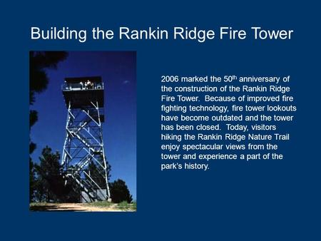 Building the Rankin Ridge Fire Tower 2006 marked the 50 th anniversary of the construction of the Rankin Ridge Fire Tower. Because of improved fire fighting.