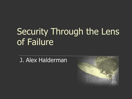 Security Through the Lens of Failure J. Alex Halderman.