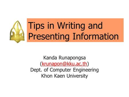 Tips in Writing and Presenting Information Kanda Runapongsa Dept. of Computer Engineering Khon Kaen University.