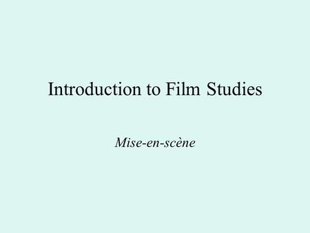 Introduction to Film Studies Mise-en-scène. Settings – Studio and Location Many movies use actual locations and studio sets. Location shooting give film.