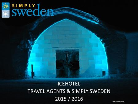 ICEHOTEL TRAVEL AGENTS & SIMPLY SWEDEN 2015 / 2016 Photo © Simply Sweden.