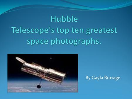 By Gayla Burrage. The Hubble Telescope was launched in 1990.