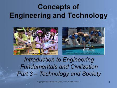 Concepts of Engineering and Technology Introduction to Engineering Fundamentals and Civilization Part 3 – Technology and Society Photo Courtesy of Gary.