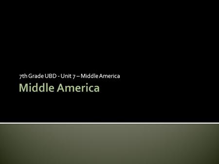 7th Grade UBD - Unit 7 – Middle America.  Middle America- Middle America is a fragmented realm that consists of all the countries from Mexico to Panama.