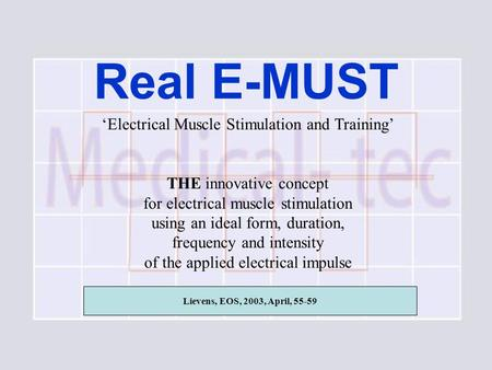 Real E-MUST Lievens, EOS, 2003, April, 55-59 'Electrical Muscle Stimulation and Training' THE innovative concept for electrical muscle stimulation using.