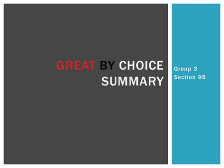 Group 3 Section 95 GREAT BY CHOICE SUMMARY.  Thriving in Uncertainty  10 Xers  20 mile march  Fire Bullets, Then Cannonballs  Leading above the Death.