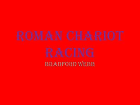 Roman Chariot Racing Bradford Webb. Possibly the oldest spectacular sport in Rome, chariot racing dates back at least to the sixth century BCE. It was.
