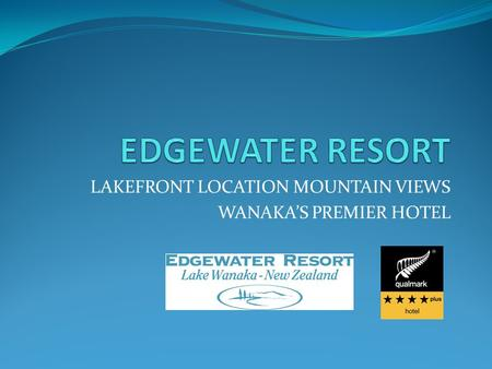 LAKEFRONT LOCATION MOUNTAIN VIEWS WANAKA'S PREMIER HOTEL.