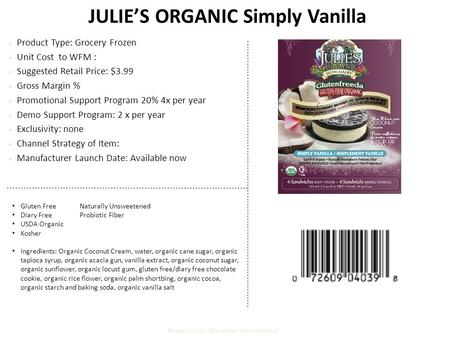 JULIE'S ORGANIC Simply Vanilla Product Type: Grocery Frozen Unit Cost to WFM : Suggested Retail Price: $3.99 Gross Margin % Promotional Support Program.