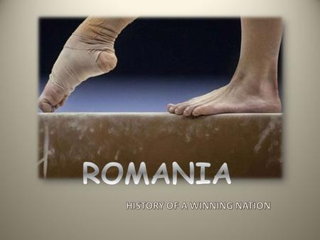 ROMANIA HISTORY OF A WINNING NATION.