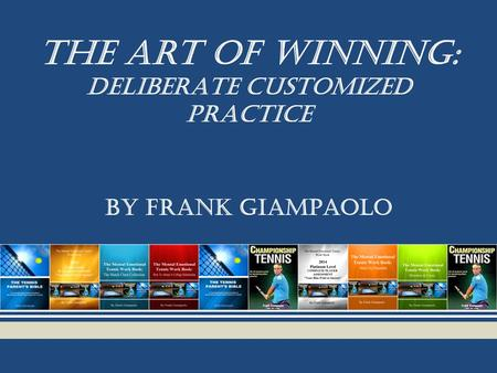 The Art Of Winning: DELIBERATE customized practice BY FRANK GIAMPAOLO.
