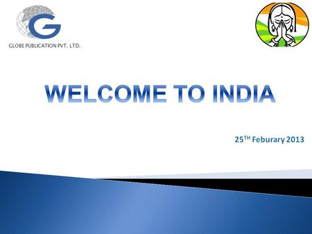 GLOBE PUBLICATION PVT. LTD.. INDIAAtAGlance INDIA -at-a-Glance  Seventh largest country, comprised of 28 states with 6 union territories and 1 National.