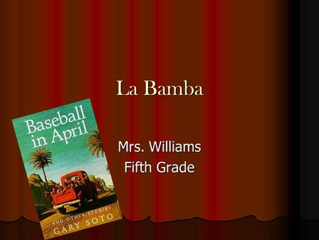 La Bamba Mrs. Williams Fifth Grade Just One of the Guys Teacher Read Aloud Theme 2, Selection 2.