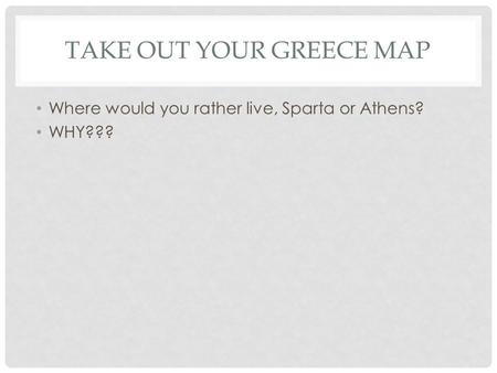 would you rather live in ancient athens or sparta essay Geography's impact on the cultures of athens and sparta athens: the athenians were located near the sea in a region of greece called atticabecause the athenians were so close to the sea, they became traders trading with other civilizations around the mediterranean region.