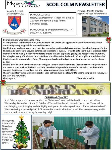 Volume 2, Issue 3 December 4 th 2011 Principal: Ms C Ní Chianáin Deputy Principal: Mr O'Donnell Dear pupils, staff, families and friends, As we approach.